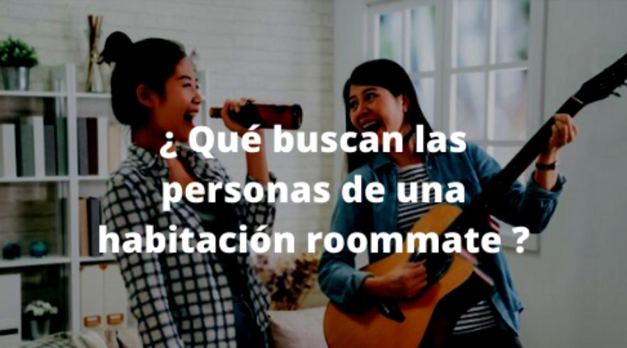 ¿ Qué buscan las personas de una habitación roommate ?