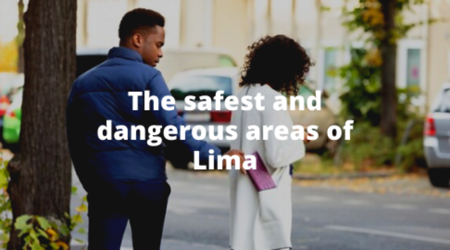 The safest and dangerous areas of Lima