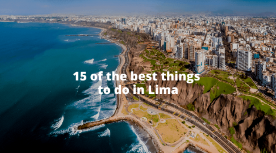 The 15  best things to do in Lima